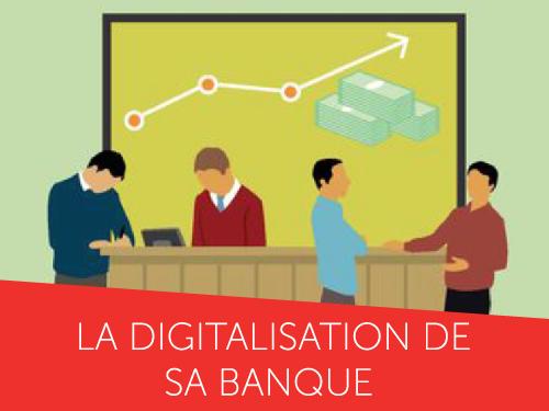 Réussir la digitalisation de sa banque