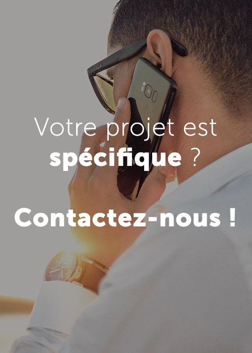 Votre projet est spécifique ? Contactez-nous