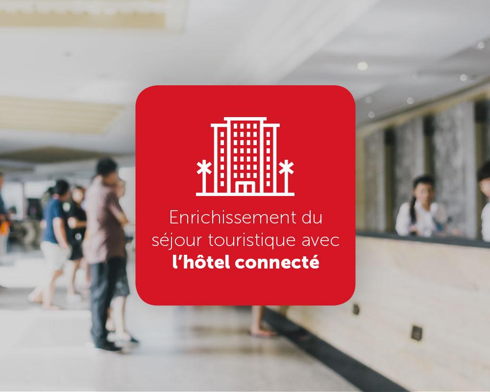 Enrichissement du séjour touristique avec l'hôtel connecté