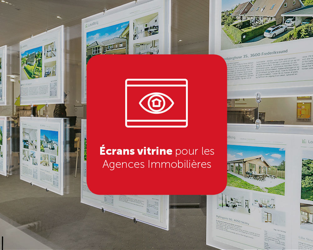 Ecrans vitrine pour Agences Immobilières